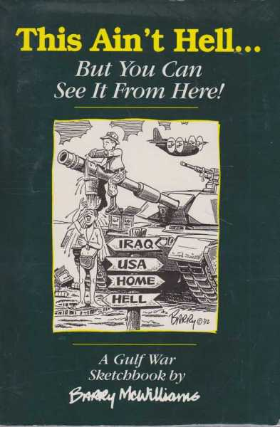 THIS AIN'T HELL...BUT YOU CAN GET THERE FROM HER! : A Gulf War Sketchbook, McWilliams, Barr