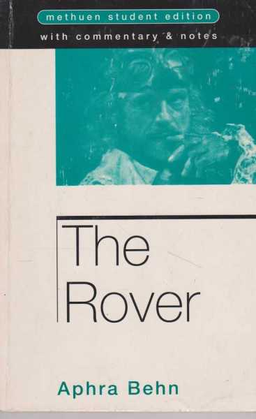 THE ROVER [ Methuen Student Editions ], Behn, Aphra [Commentary and notes by Bill Naismith