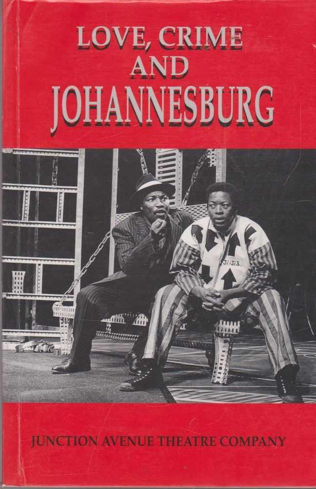 LOVE, CRIME AND JOHANNESBURG, Junction Avenue Theatre Company