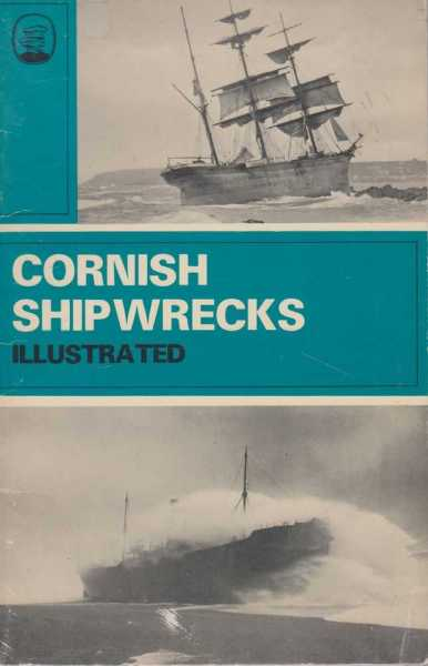 CORNISH SHIPWRECKS Illustrated, Noall, Cyrill and Farr, Grahame