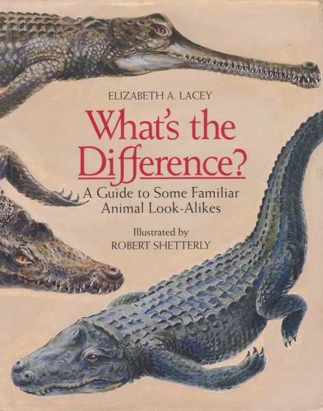 WHAT'S THE DIFFERENCE: A Guide to Some Familiar Animal Look-Alikes, Lacey, Elizabeth A.