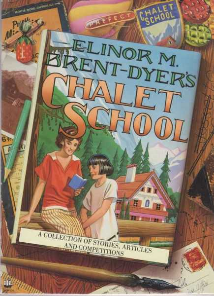 ELINOR M. BRENT-DYER'S CHALET SCHOOL: A Collection of Stories, Articles and Competitions, McClelland, Helen & Brent-Dyer, Elinor M.