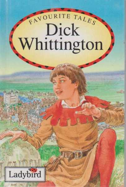 DICK WHITTINGTON Based on a Traditional Story ( Favourite Tales ), No Author Stated