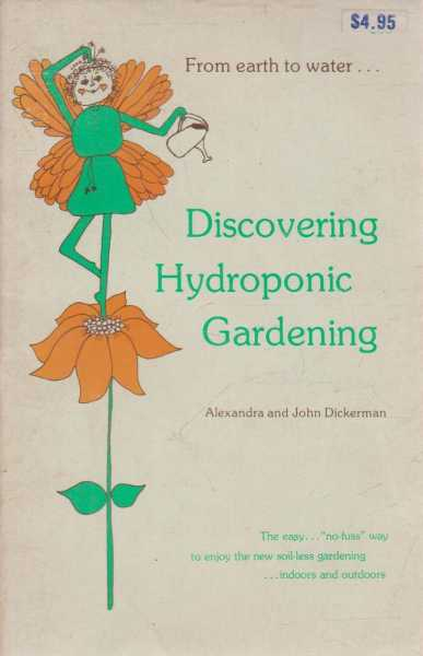 DISCOVERING HYDROPONIC GARDENING, Dickerman, Alexandra and John