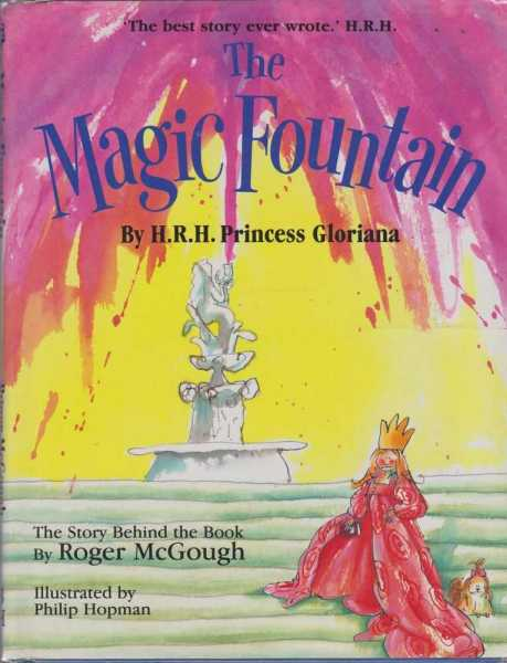 THE MAGIC FOUNTAIN By H. R. H. Princess Gloriana - The Story Behind the Book, McGough, Roger