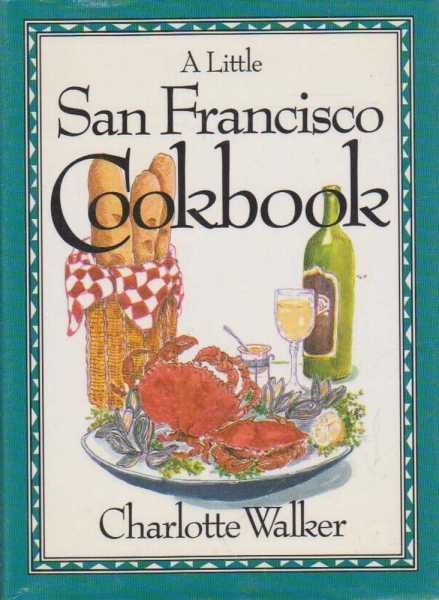 A LITTLE SAN FRANCISCO COOKBOOK, Walker, Charlotte