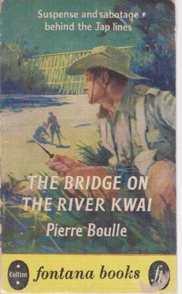 THE BRIDGE ON THE RIVER KWAI, Boulle. Pierre ( Translated from the French by Xan Fielding)