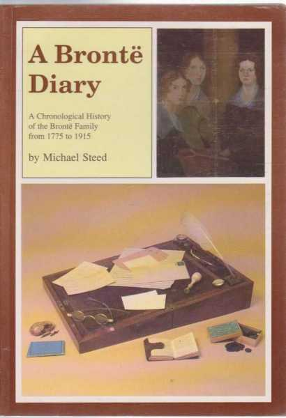 A BRONTE DIARY: A Chronological History of the Bronte Family from 1775 to 1915, Steed, Michael