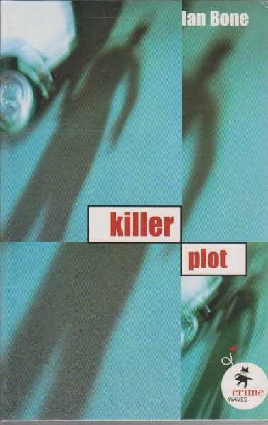 KILLER PLOT (Crime Waves Ser.), Bone, Ian