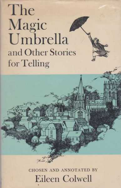 The Magic Umbrella and Other Stories for Telling, Colwell, Eileen [Chosen & Annotated by]
