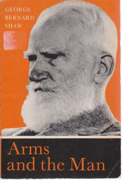 ARMS AND THE MAN (An Anti-Romantic Comedy in Three Acts), Bernard Shaw