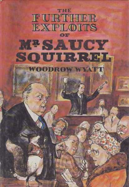 THE FURTHER EXPLOITS OF Mr SAUCY SQUIRREL, Wyatt, Woodrow