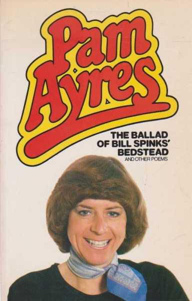 THE BALLAD OF BILL SPINKS' BEDSTEAD and Other Poems, Ayres, Pam