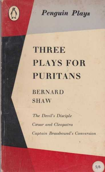 THREE PLAYS FOR PURITANS: The Devil's Principles; Caesar and Cleopatra; Captain Brassbound's Conversion, Shaw, George Bernard