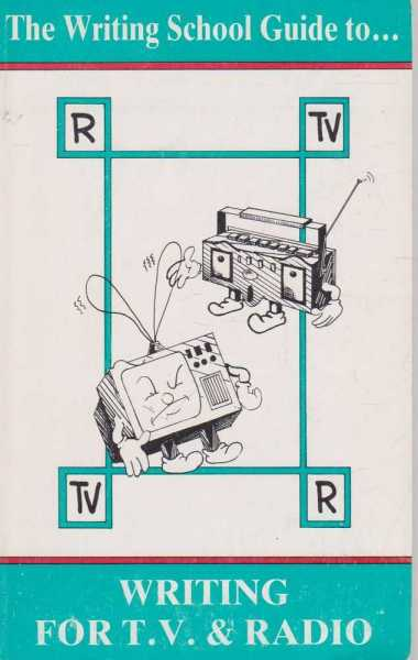THE WRITING SCHOOL GUIDE TO WRITING FOR T.V. And RADIO, Lomax, Roy