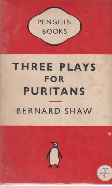 THREE PLAYS FOR PURITANS - The Devil's Disciple, Caesar & Cleopatra and Captain Brassbound's Conversion., Bernard Shaw
