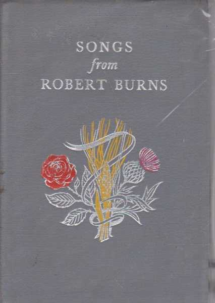 SONGS FROM ROBERT BURNS 1759-1796 - A Selection, Burns, Robert ( Foreword by G. F. Maine )