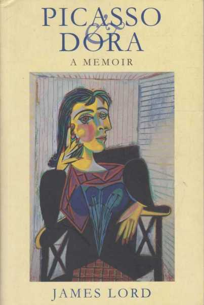 Picasso & Dora : A Memoir, James Lord