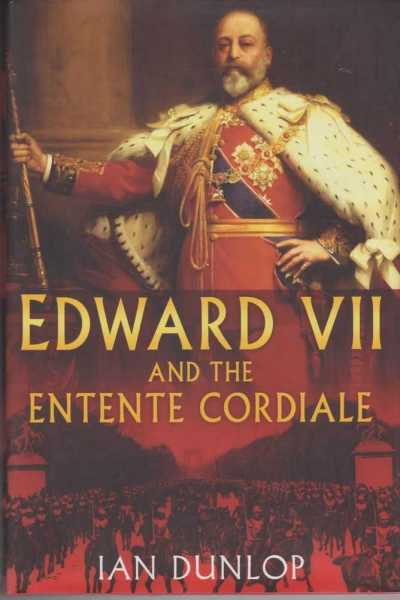 Edward VII and the Entente Cordiale, Ian Dunlop