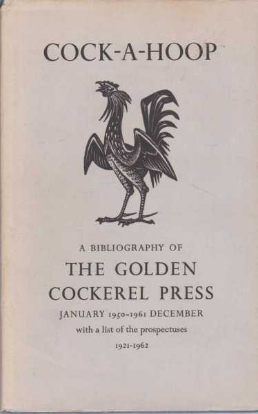 Cock-A-Hoop - a Sequel to Chanticleer, Pertelote and Cockalorum, Being a Bibliography of the Golden Cockerel Press. September 1949 - December 1961, David Chambers and Christopher Sandford [Compiled]