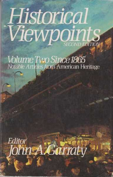 Historical Viewpoints Volume Two Since 1865 [Notable articles from American Heritage], John A Garraty