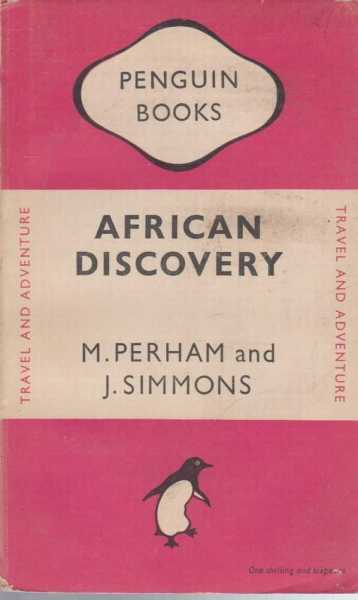 African Discovery - An Anthology of Exploration, M. Perham and J. Simmons