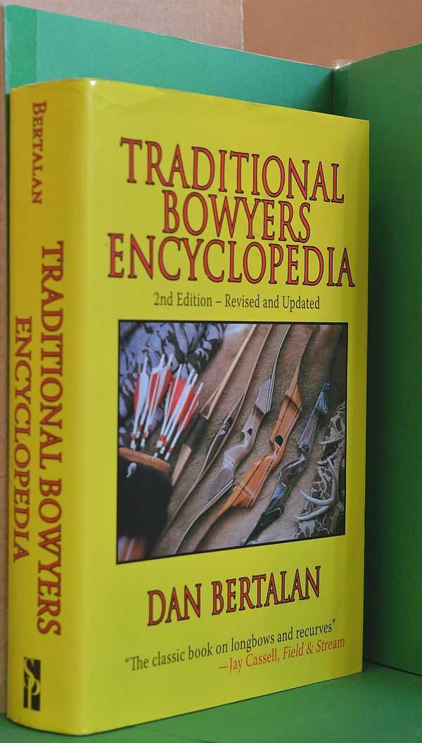 Traditional Bowyers Encyclopedia: The Bowhunting and Bowmaking World of the Nation's Top Crafters of Longbows and Recurves