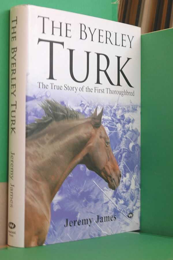 Image for The Byerley Turk: The True Story of the First Thoroughbred