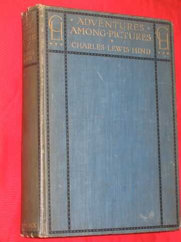 HIND, CHARLES LEWIS - Adventures Among Pictures
