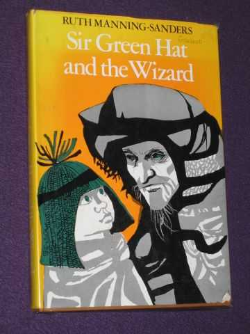 MANNING-SANDERS, RUTH - Sir Green Hat and the Wizard