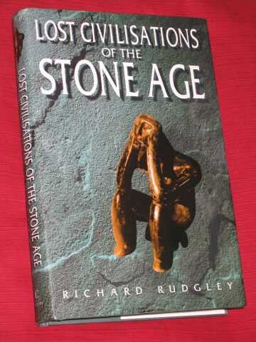 RUDGLEY, RICHARD - Lost Civilisations of the Stone Age.