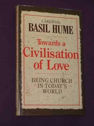 HUME, (CARDINAL) BASIL - Towards a Civilisation of Love: Being Church in Today's World