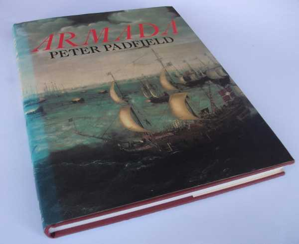 PETER PADFIELD - Armada:A Celebration of the Four Hundreth Anniversary of the Defeat of the Spanish Armada