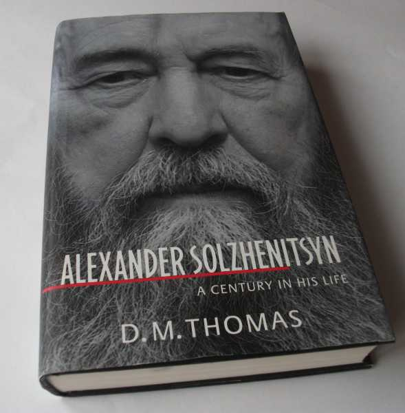 THOMAS, D. M. - Alexander Solzhenitsyn : A Century in His Life