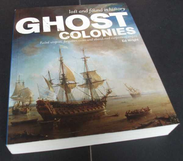 ED WRIGHT - Ghost Colonies:Failed Utopias, Forgotten Exiles