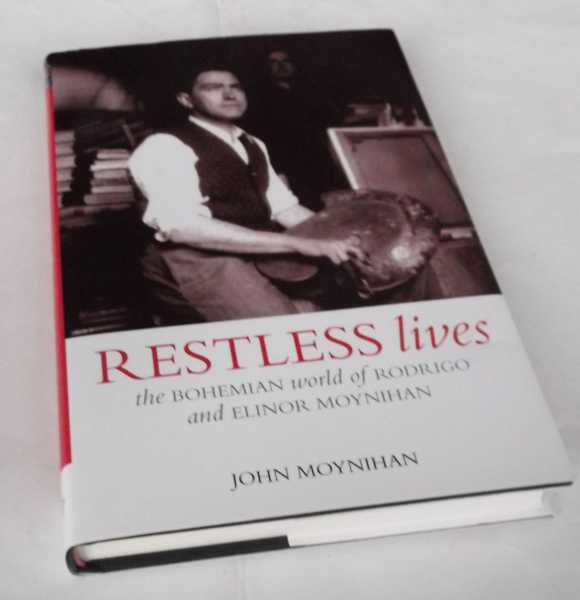 JOHN MOYNIHAN - Restless Lives: The Bohemian World of Rodrigo and Elinor Moynihan