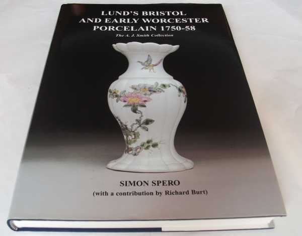 SIMON SPERO - Lund's Bristol and Early Worcester Porcelain 1750-1758: The A. J. Smith Collection