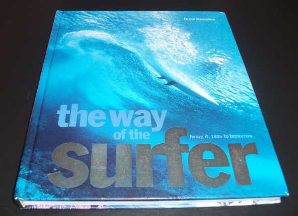DREW KAMPION - The Way of the Surfer: Living it, 1935 to Tomorrow