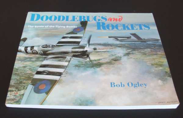 BOB OGLEY - Doodlebugs and Rockets: Battle of the Flying Bombs