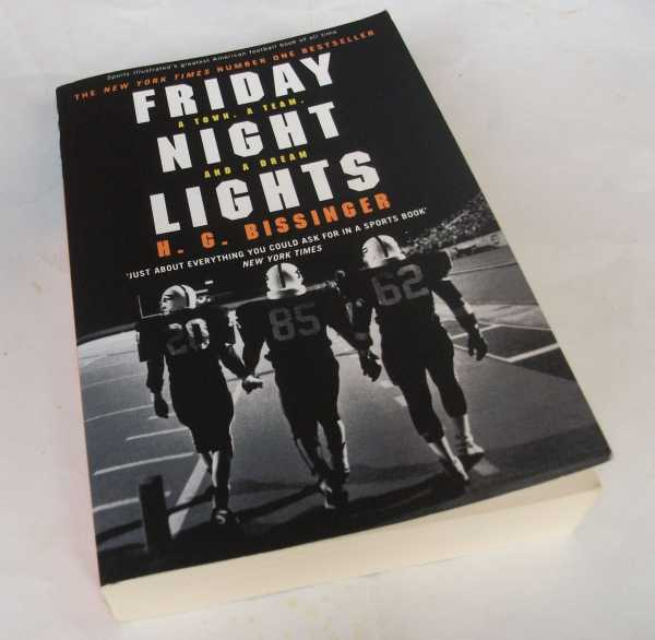 H.G. BSSINGER - Friday Night Lights: A Town, a Team, and a Dream