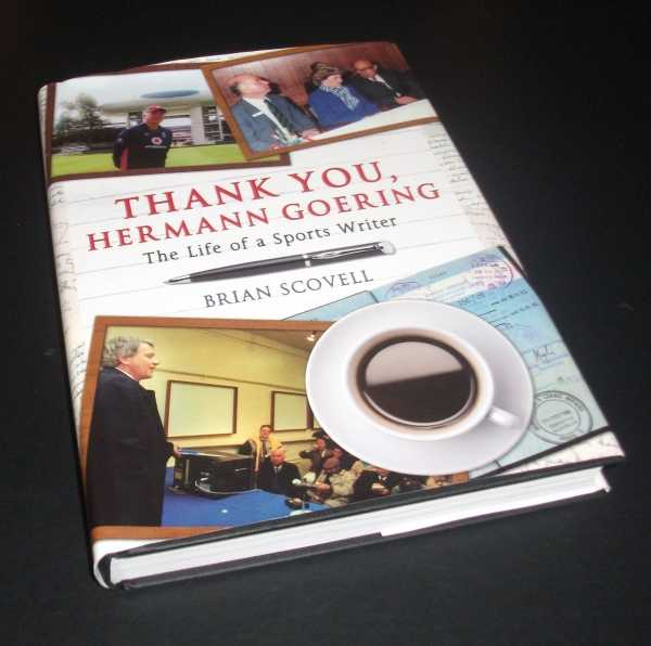 BRIAN SCOVELL - Thank You Hermann Goering: The Life of a Sports Writer