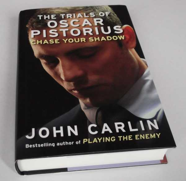 JOHN CARLIN - Chase Your Shadow: The Trials of Oscar Pistorius
