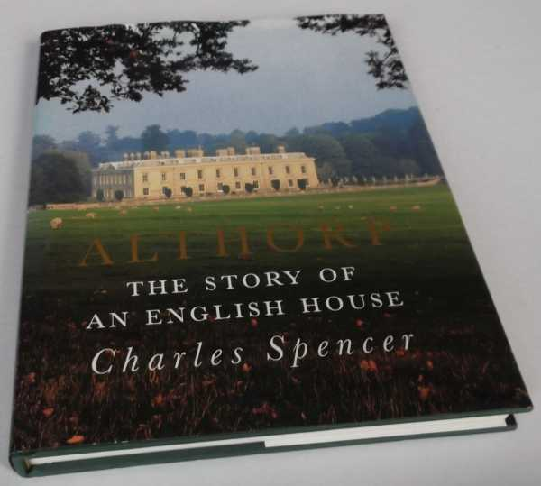CHARLES SPENCER - Althorp: The Story of an English House. SIGNED