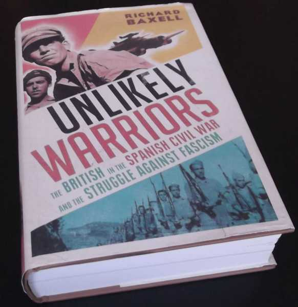 RICHARD BAXELL - Unlikely Warriors: The British in the Spanish Civil War and the Struggle Against Fascism