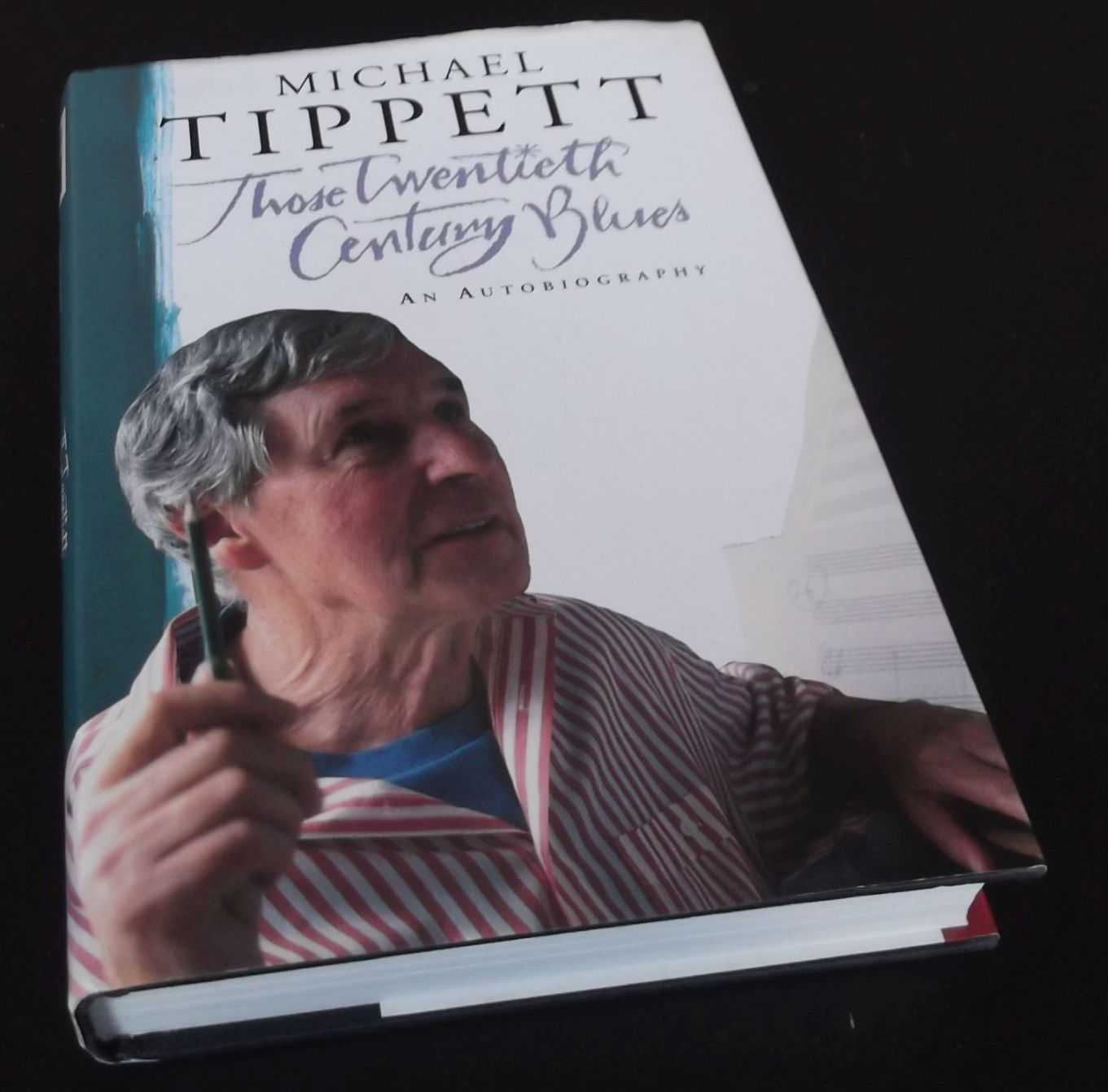 MICHAEL TIPPETT - Those Twentieth Century Blues: An Autobiography