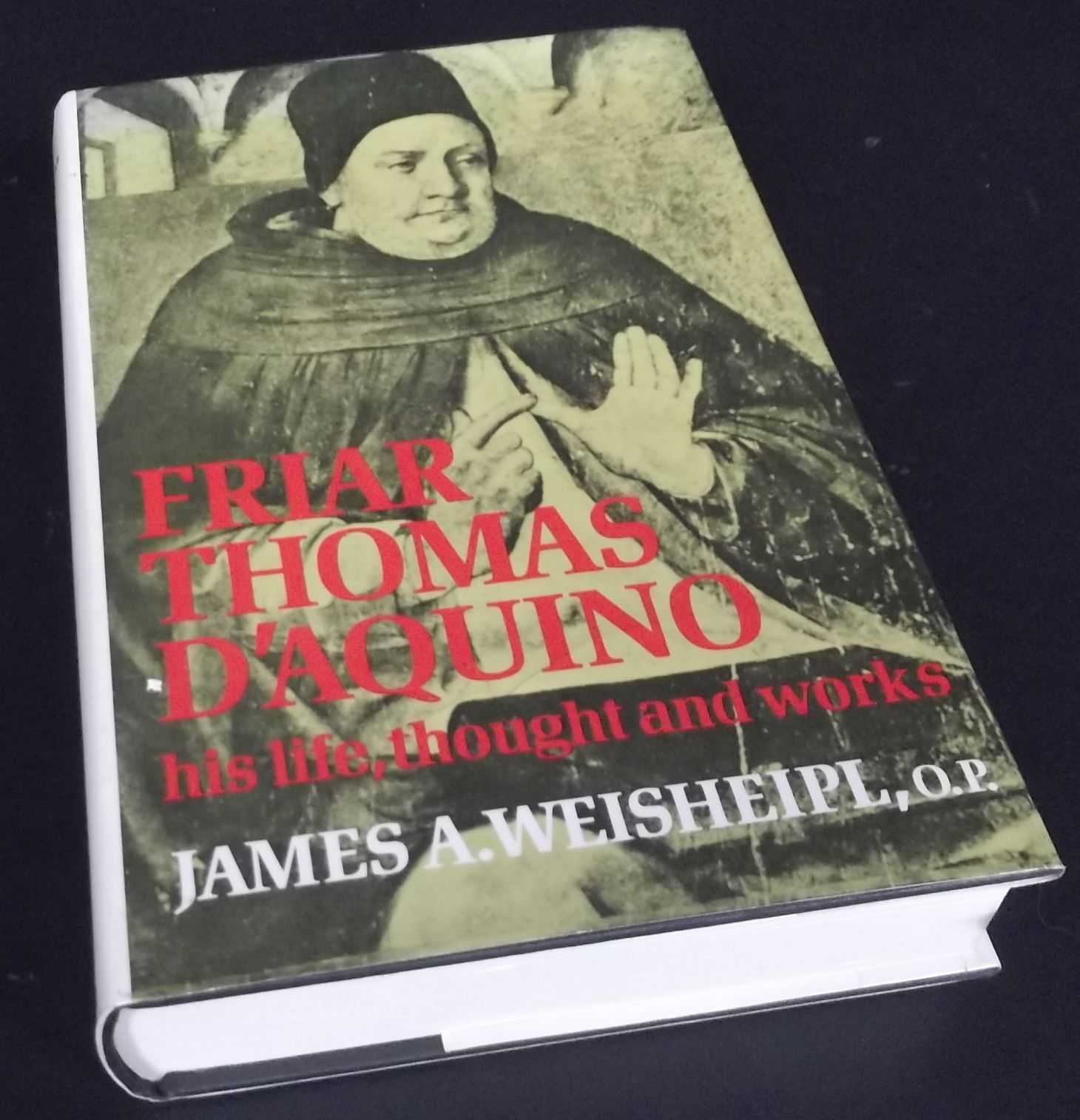JAMES WEISHEIPL - Friar Thomas D'Aquino: His Life, Thought and Works