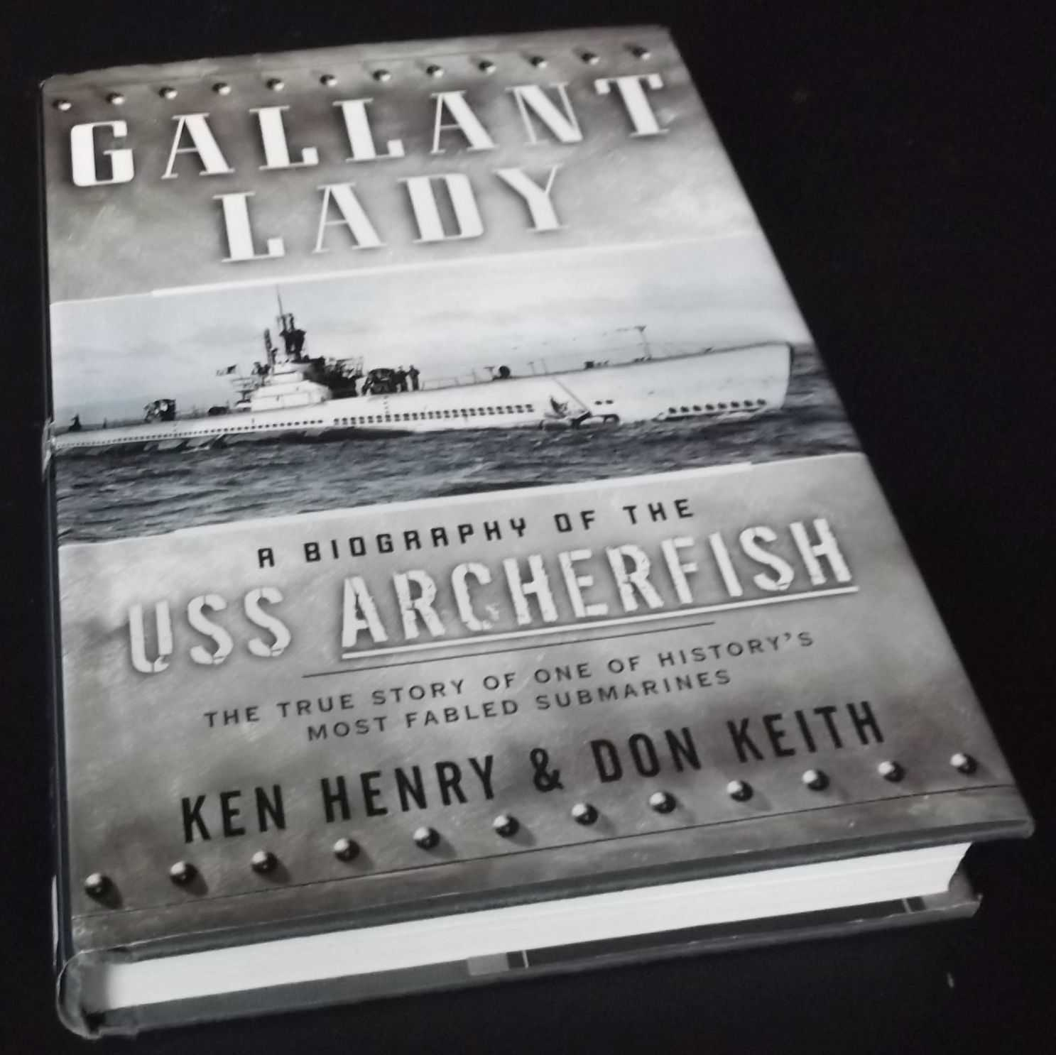 DON KEITH - Gallant Lady: A Biography of the USS Archerfish