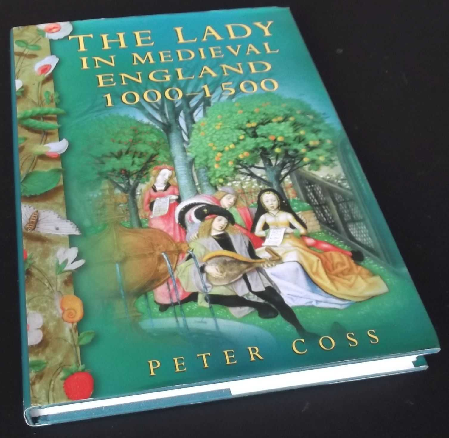PETER COSS - The Lady in Medieval England, 1000-1500