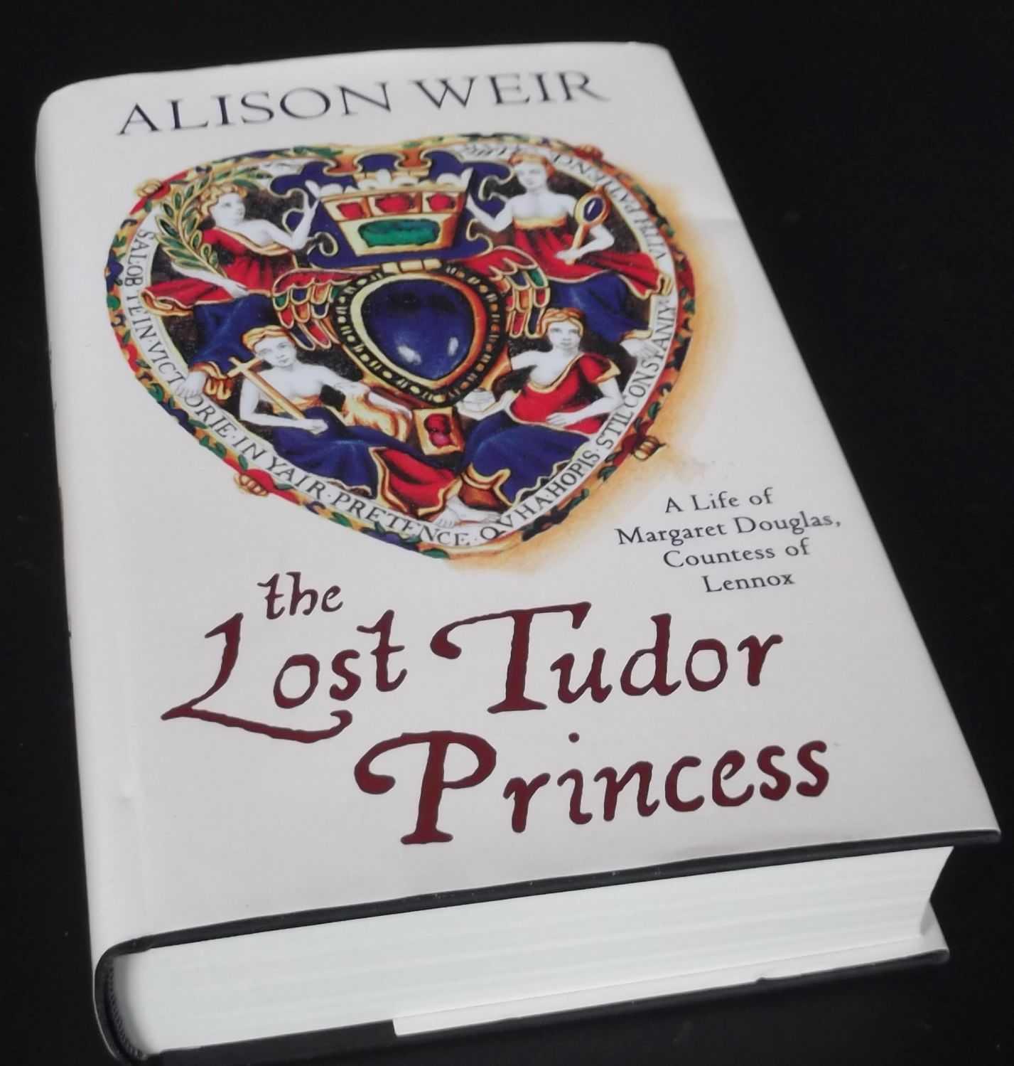 ALISON WEIR - The Lost Tudor Princess: A Life of Margaret Douglas, Countess of Lennox