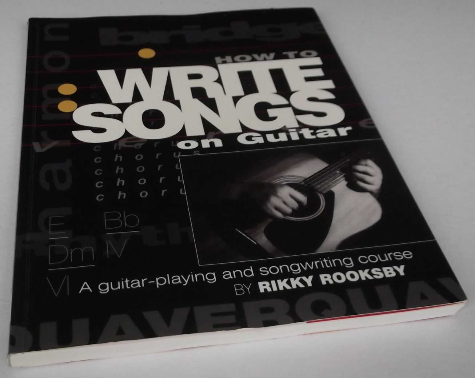 RIKKY ROOKSBY - How to Write Songs on Guitar: A Guitar Playing and Song Writing Course